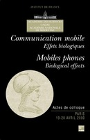 Communication mobile, effets biologiques / Mobiles phones, biological effects (actes de colloque) De ACADEMIE DES SCIENCES - TECHNIQUE & DOCUMENTATION