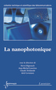 La nanophotonique (Collection technique et scientifique des télécommunications) De RIGNEAULT Hervé, LOURTIOZ Jean-Michel, DELALANDE Claude et LEVENSON Ariel - HERMES SCIENCE PUBLICATIONS / LAVOISIER