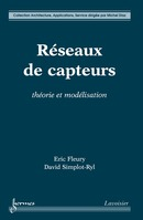 Réseaux de capteurs : théorie et modélisation (Collection Architecture, Applications, Service) De FLEURY Éric et SIMPLOT-RYL David - HERMES SCIENCE PUBLICATIONS / LAVOISIER
