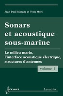 Sonars et acoustique sous-marine Vol. 1 : le milieu marin, l'interface acoustique électrique, structures d'antennes De MARAGE Jean-Paul et MORI Yvon - HERMES SCIENCE PUBLICATIONS / LAVOISIER