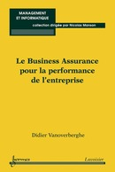 Le Business Assurance pour la performance de l'entreprise (Collection Management et Informatique) De VANOVERBERGHE Didier - HERMES SCIENCE PUBLICATIONS / LAVOISIER