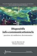 Dispositifs info-communicationnels : questions de médiations documentaires (Collection systèmes d'information et organisations documentaires) De COUZINET Viviane - HERMES SCIENCE PUBLICATIONS / LAVOISIER