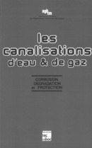 Les canalisations d'eau et de gaz : corrosion, dégradation et protection De DESACHY Christian - TECHNIQUE & DOCUMENTATION