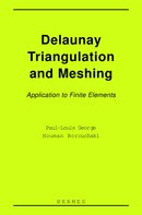 Delaunay triangulation and meshing : application to finite elements. De GEORGE Paul-Louis et BOROUCHAKI Houman - HERMES SCIENCE PUBLICATIONS / LAVOISIER