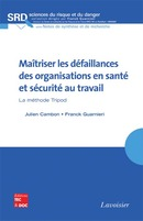 Maîtriser les défaillances des organisations en santé et sécurité au travail  La méthode Tripod (collection SRD, série NSR) De CAMBON Julien et GUARNIERI Franck - TECHNIQUE & DOCUMENTATION