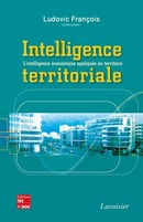 Intelligence territoriale  L'intelligence économique appliquée au territoire De FRANÇOIS Ludovic - TECHNIQUE & DOCUMENTATION