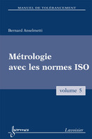 Métrologie et contrôle des spécifications ISO  Vol.5 (Manuel de tolérancement) De ANSELMETTI Bernard - HERMES SCIENCE PUBLICATIONS / LAVOISIER