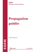 Propagation guidée De PASQUET Daniel - HERMES SCIENCE PUBLICATIONS / LAVOISIER