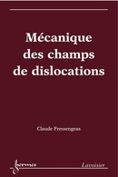 Mécanique des champs de dislocations De FRESSENGEAS Claude - HERMES SCIENCE PUBLICATIONS / LAVOISIER