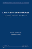 Les archives audiovisuelles : description, indexation et publication (Traité des Sciences et Techniques de l'Information) De STOCKINGER Peter - HERMES SCIENCE PUBLICATIONS / LAVOISIER
