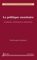 La politique monétaire : institutions, instruments et mécanismes (Collection finance et économie) De LEHMANN Paul-Jacques - HERMES SCIENCE PUBLICATIONS / LAVOISIER