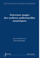 Nouveaux usages des archives audiovisuelles numériques (Traité des Sciences et Techniques de l'Information) De STOCKINGER Peter - HERMES SCIENCE PUBLICATIONS / LAVOISIER