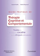 Guide pratique de thérapie cognitive et comportementale: Troubles liés à l'usage de cocaïne ou de drogues stimulantes De KARILA Laurent et REYNAUD Michel - MEDECINE SCIENCES PUBLICATIONS