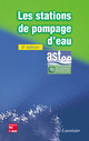 Les stations de pompage d'eau (6° Ed.) De  ASTEE - TECHNIQUE & DOCUMENTATION