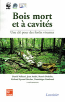 Bois mort et à cavités : une clé pour des forêts vivantes (Chambéry  25-28 octobre 2004 avec CD-Rom) De VALLAURI Daniel, ANDRÉ Jean, DODELIN Benoît, EYNARD-MACHET Richard et RAMBAUD Dominique - TECHNIQUE & DOCUMENTATION