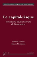 Le capital-risque mécanisme de financement de l'innovation (Collection finance gestion management) De GUILHON Bernard et MONTCHAUD Sandra - HERMES SCIENCE PUBLICATIONS / LAVOISIER