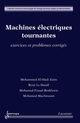 Machines électriques tournantes : exercices et problèmes corrigés De BENKHORIS Mohamed Fouad, LE DOEUFF René, MACHMOUM Modamed et ZAÏM Mohammed EHadi - HERMES SCIENCE PUBLICATIONS / LAVOISIER