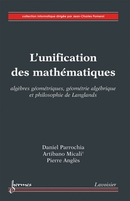 L'unification des mathématiques - algèbres géométriques, géométrie algébrique et philosophie de Langlands De ANGLES Pierre, MICALI Artibano et PARROCHIA Daniel - HERMES SCIENCE PUBLICATIONS / LAVOISIER