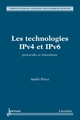 Les technologies IPv4 et IPv6 : protocoles et transitions De PÉREZ André - HERMES SCIENCE PUBLICATIONS / LAVOISIER