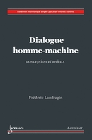 Dialogue homme-machine : Conception et enjeux De LANDRAGIN Frédéric - HERMES SCIENCE PUBLICATIONS / LAVOISIER