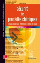 Sécurité des procédés chimiques. Connaissances et méthodes d'analyse des risques (2° Éd.) De LAURENT André - TECHNIQUE & DOCUMENTATION