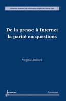 De la presse à Internet : la parité en questions De JULLIARD Virginie - HERMES SCIENCE PUBLICATIONS / LAVOISIER