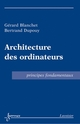 Architecture des ordinateurs : Principes fondamentaux De BLANCHET Gérard et DUPOUY Bertrand - HERMES SCIENCE PUBLICATIONS / LAVOISIER