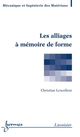 Les alliages à mémoire de forme De LEXCELLENT Christian - HERMES SCIENCE PUBLICATIONS / LAVOISIER