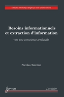 Besoins informationnels et extraction d'information : Vers une conscience artificielle De TURENNE Nicolas - HERMES SCIENCE PUBLICATIONS / LAVOISIER