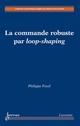 La commande robuste par loop-shaping De FEYEL Philippe - HERMES SCIENCE PUBLICATIONS / LAVOISIER