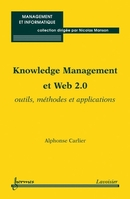 Knowledge Management et Web 2.0 : Outils, méthodes et applications  De CARLIER Alphonse - HERMES SCIENCE PUBLICATIONS / LAVOISIER