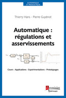 Automatique : régulations et asservissements : Cours - Applications - Expérimentations - Prototypages (Coll. Automatique et productique) De Thierry Hans et Guyénot Pierre - HERMES SCIENCE PUBLICATIONS / LAVOISIER