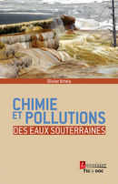 Chimie et pollutions des eaux souterraines De Olivier ATTEIA - TECHNIQUE & DOCUMENTATION