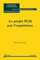 Le projet PLM par l'expérience (Collection Management et Informatique) De Denis DEBAECKER - HERMES SCIENCE PUBLICATIONS / LAVOISIER