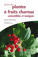 Guide des plantes à fruits charnus comestibles et toxiques De BOTINEAU Michel - TECHNIQUE & DOCUMENTATION