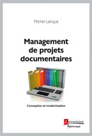 Management de projets documentaires : Conception et modernisation De Michel LANQUE - HERMES SCIENCE PUBLICATIONS / LAVOISIER