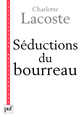 Séductions du bourreau. Négation des victimes De Charlotte Lacoste - Presses Universitaires de France