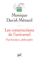 Les constructions de l'universel. Psychanalyse, philosophie De Monique David-Ménard - Presses Universitaires de France