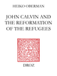 John Calvin and The Reformation of the Refugees De Heiko Oberman - Librairie Droz