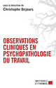 Observations cliniques en psychopathologie du travail De Christophe Dejours - Presses Universitaires de France