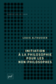 Initiation à la philosophie pour les non-philosophes De Louis Althusser - Presses Universitaires de France