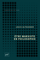 Être marxiste en philosophie De Louis Althusser - Presses Universitaires de France