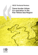 OECD Territorial Reviews: Trans-border Urban Co-operation in the Pan Yellow Sea Region, 2009 De  Collective - OCDE / OECD