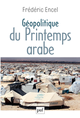 Géopolitique du Printemps arabe De Frédéric Encel - Presses Universitaires de France