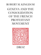Geneva and the Consolidation of the French Protestant Movement, 1564-1572 De Robert M. Kingdon - Librairie Droz