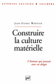 Construire la culture matérielle De Jean-Pierre Warnier - Presses Universitaires de France