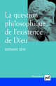 La question philosophique de l'existence de Dieu De Bernard Sève - Presses Universitaires de France