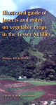 Illustrated Guide of Insects and Mites on Vegetable Crops in the Lesser Antilles De Philippe Ryckewaert - Quæ