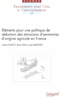 Éléments pour une politique de réduction des émissions d'ammoniac d'origine agricole en France. Considerations for a Policy to Reduce Ammonia Emissions from Agriculture in France De José Martinez, Claire Oudot et Brian Pain - Quæ