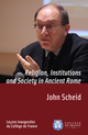 Religion, Institutions and Society in Ancient Rome De John Scheid - Collège de France